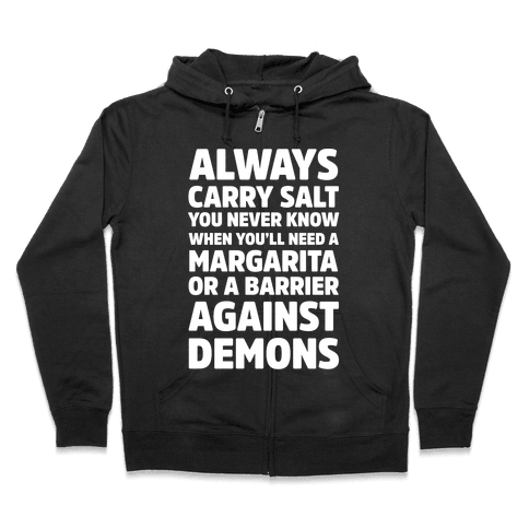 Always Carry Salt You Never Know When You'll Need A Margarita Or A Barrier Against Demons Zip Hoodie