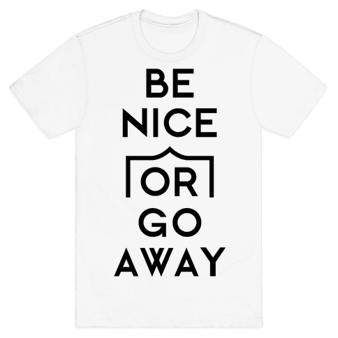 Be Nice Or Go Away Mens T-Shirt