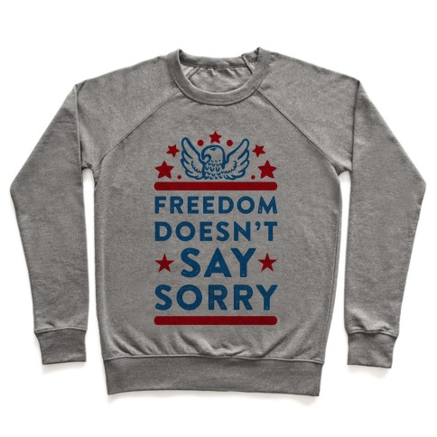 Freedom Doesn't Say Sorry Pullover