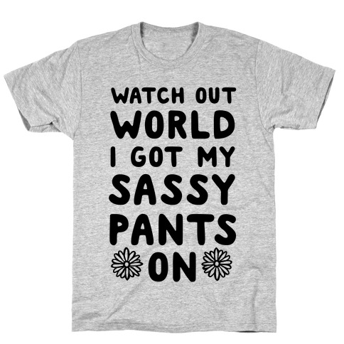 Watch Out World, I Got My Sassy Pants On! Mens T-Shirt