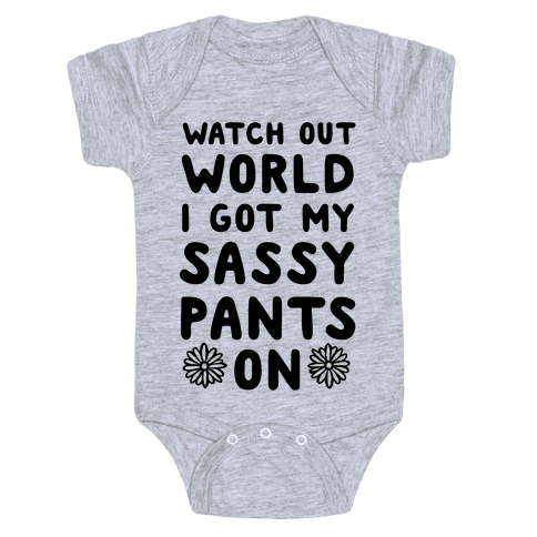 Watch Out World, I Got My Sassy Pants On! Baby Onesy