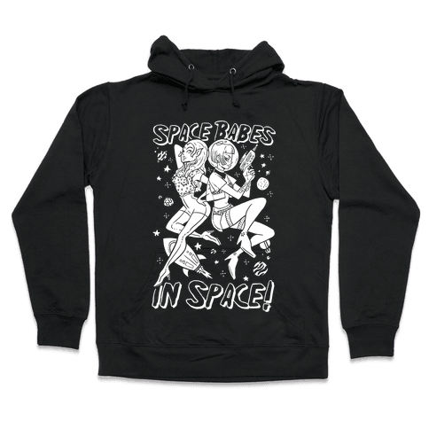 Space Babes In Space! Hooded Sweatshirt