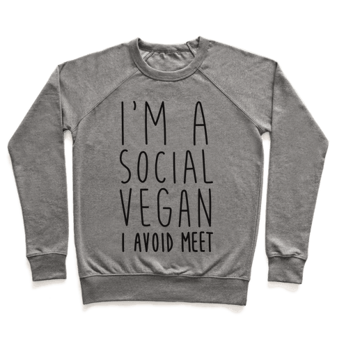 I'm A Social Vegan, I Avoid Meet Pullover