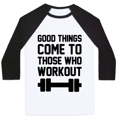Good Things Come To Those Who Workout Baseball Tee