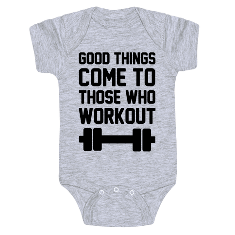 Good Things Come To Those Who Workout Baby Onesy
