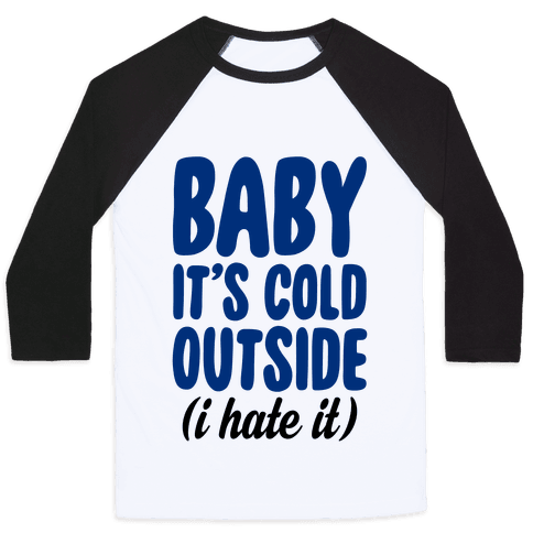Baby It's Cold Outside (I Hate It) Baseball Tee
