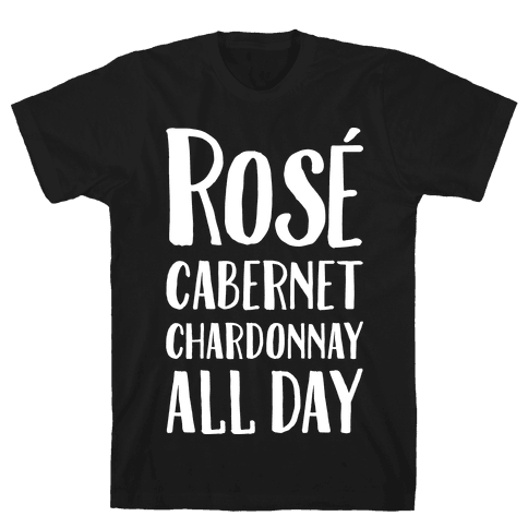 Rose Cabernet Chardonnay All Day Mens T-Shirt