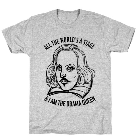 All The World's A Stage & I'm The Drama Queen Mens T-Shirt