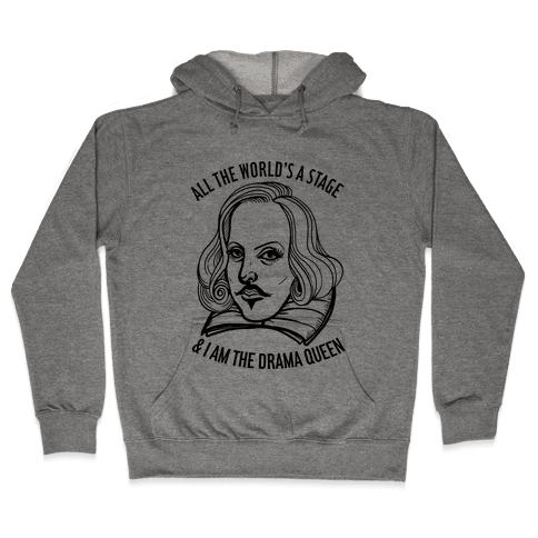 All The World's A Stage & I'm The Drama Queen Hooded Sweatshirt