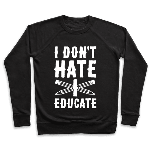 I Don't Hate, I Educate Pullover
