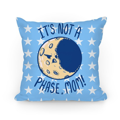 It's Not a Phase, Mom! Pillow
