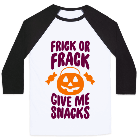 Frick Or Frack, Give Me Snacks Baseball Tee