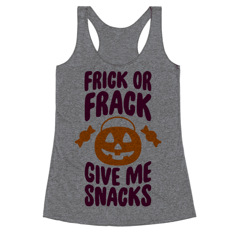 Frick Or Frack, Give Me Snacks Racerback Tank Top