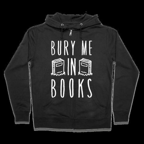 Bury Me In Books Zip Hoodie