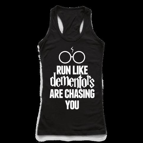 Run Like Dementors Are Chasing You
