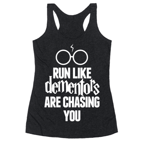 Run Like Dementors Are Chasing You Racerback Tank Top