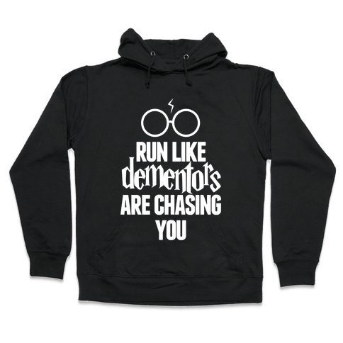 Run Like Dementors Are Chasing You Hooded Sweatshirt