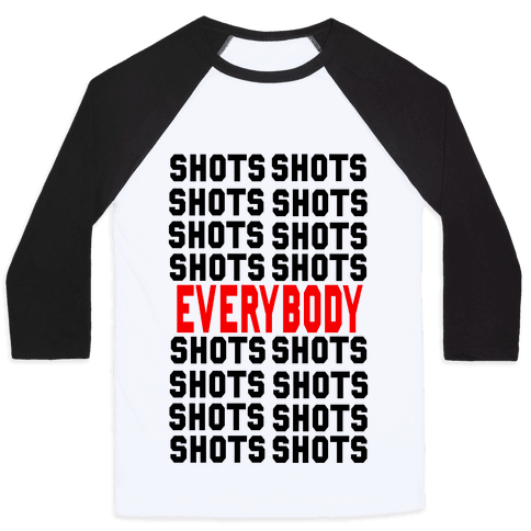 Shots shots shots...Everybody! Baseball Tee