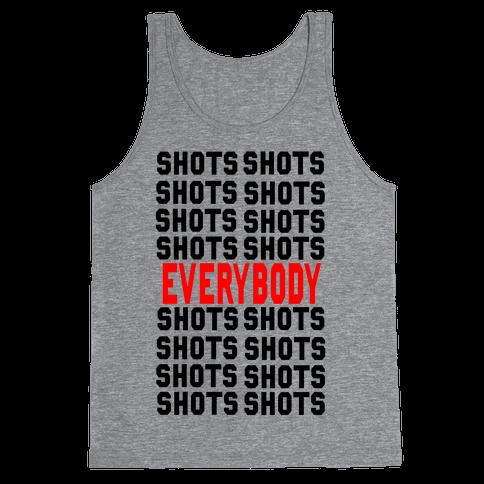 Shots shots shots...Everybody! Tank Top