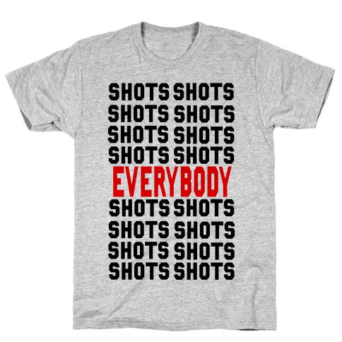 Shots shots shots...Everybody! Mens T-Shirt
