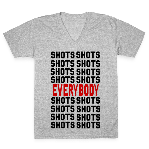 Shots shots shots...Everybody! V-Neck Tee Shirt