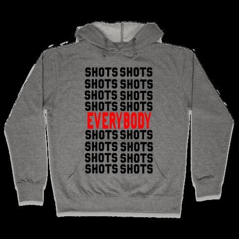 Shots shots shots...Everybody! Hooded Sweatshirt