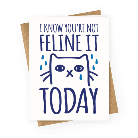 I Know You're Not Feline It Today Greeting Card