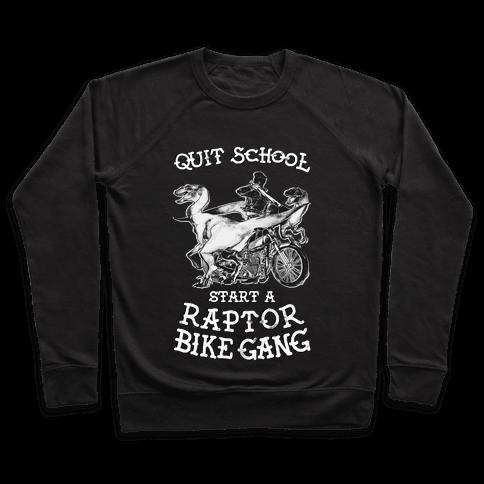 Quit School Start A Raptor Bike Gang Pullover