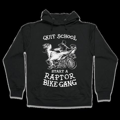 Quit School Start A Raptor Bike Gang Hooded Sweatshirt