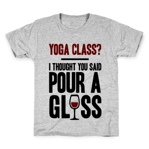 Yoga Class I Thought You Said Pour A Glass Kids T-Shirt