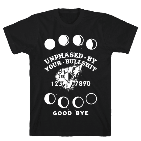 Unphased By Your Bullshit Mens T-Shirt