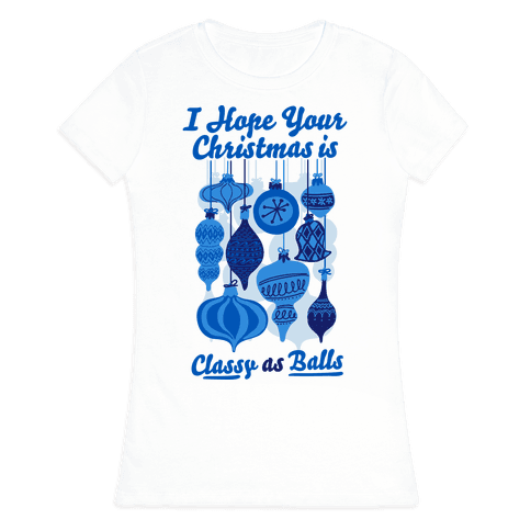 I Hope Your Christmas is Classy as Balls  Womens T-Shirt