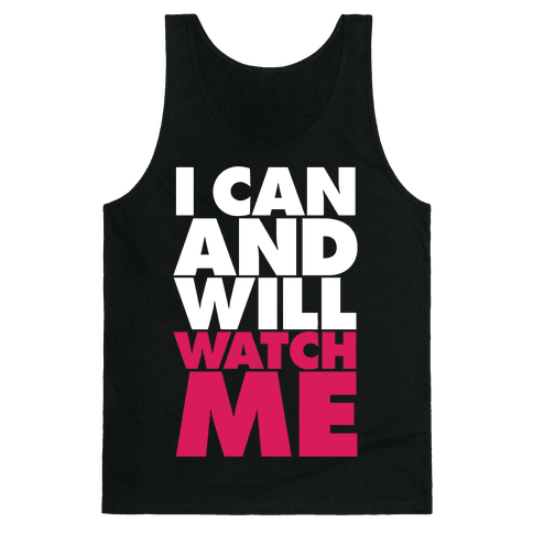 I Can And Will, Watch Me Tank Top