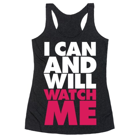 I Can And Will, Watch Me Racerback Tank Top