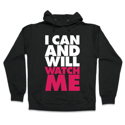 I Can And Will, Watch Me Hooded Sweatshirt