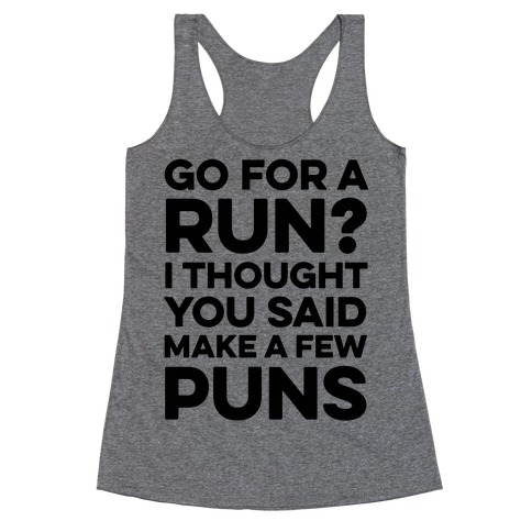 Go For A Run? I Thought You Said Make A Few Puns Racerback Tank Top