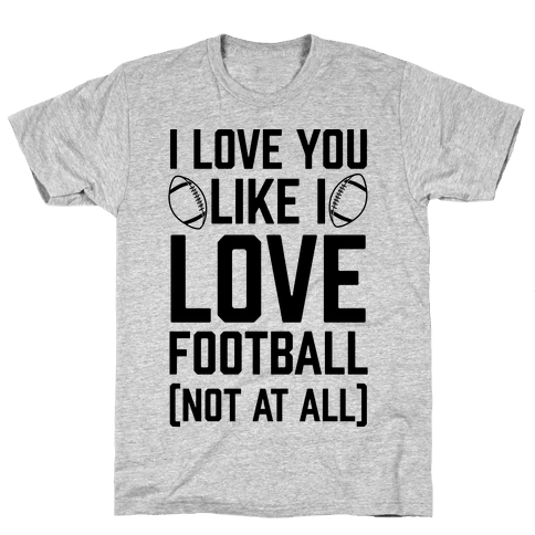 I Love You Like I Love Football (Not At All) Mens T-Shirt