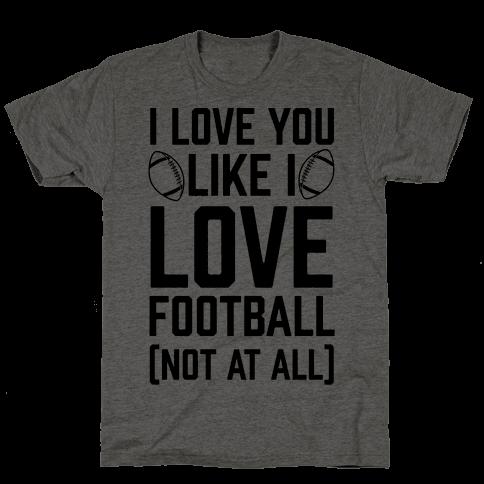 I Love You Like I Love Football (Not At All)