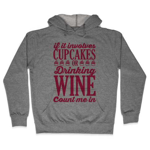 If It Involves Cupcakes and Drinking Wine, Count Me In Hooded Sweatshirt