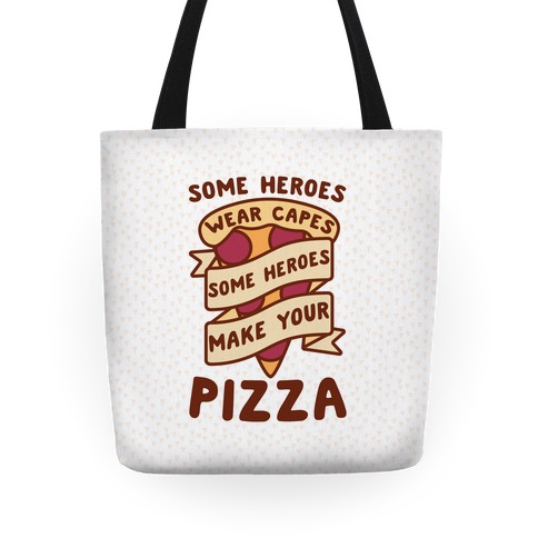 Some Heroes Wear Capes Some Heroes Make Your Pizza Tote