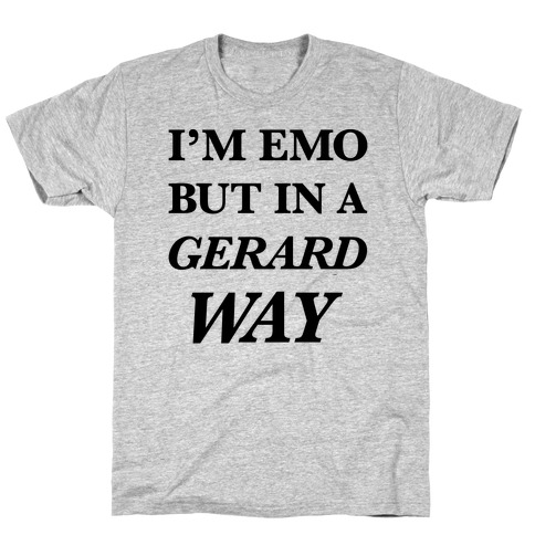 I'm Emo, But in a Gerard Way T-Shirt
