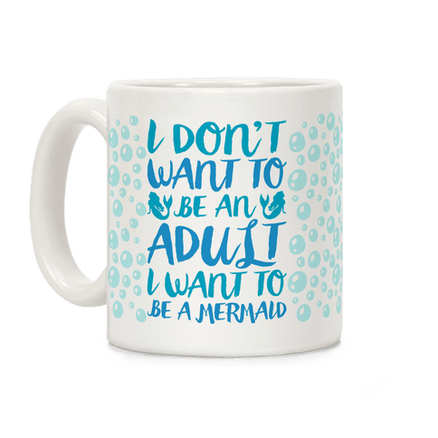 I Don't Want To Be An Adult I Want To Be A Mermaid  Coffee Mug