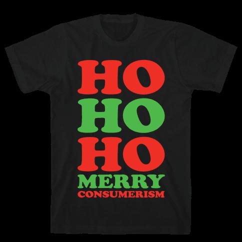 Ho Ho Ho Merry Consumerism Mens T-Shirt