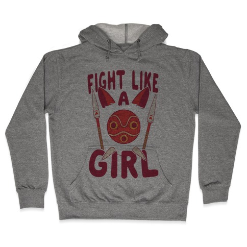Fight Like A Girl San Parody Hooded Sweatshirt