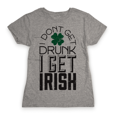 I Get Irish Womens T-Shirt