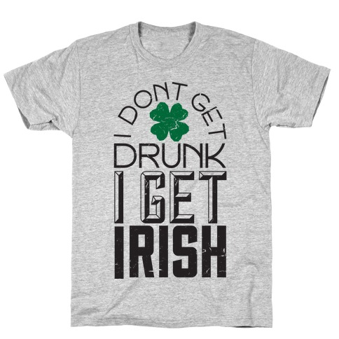 I Get Irish Mens T-Shirt