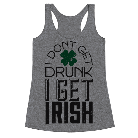 I Get Irish Racerback Tank Top