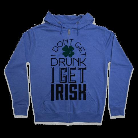 I Get Irish Zip Hoodie