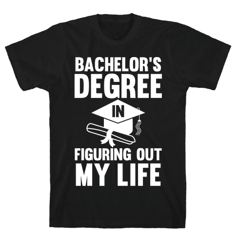 Bachelor's Degree in Life Mens T-Shirt