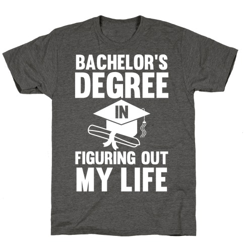 Bachelor's Degree in Life T-Shirt